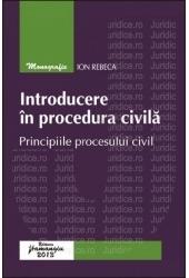Introducere în procedura civilă. Principiile procesului civil | Ion Rebeca
