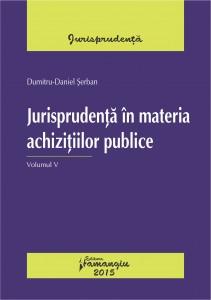 Jurisprudenta in materia achizitiilor publice. Volumul V - Serban