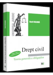 Drept civil. Teoria generală a obligațiilor. Ed. 3, revăzută și adăugită | Bazil Oglindă